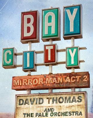 David Thomas and The Pale Orchestra - Bay City / Mirror Man Act 2.