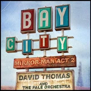 David Thomas and the pale orchestra / Bay City : Mirror Man Act 2.