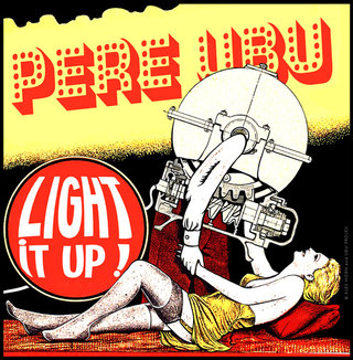 Pere Ubu / Light It Up !