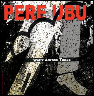 Pere Ubu / Waltz Across Texas