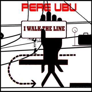 Pere Ubu / I Walk The Line