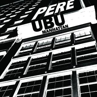 PERE UBU / MANHATTAN