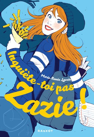 Inquiète-toi pas Zazie ! - Editions Rageot