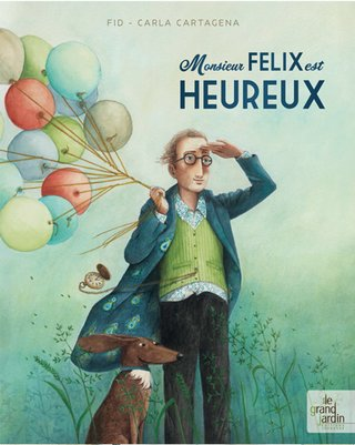 Monsieur Felix est heureux Editions Le Grand Jardin