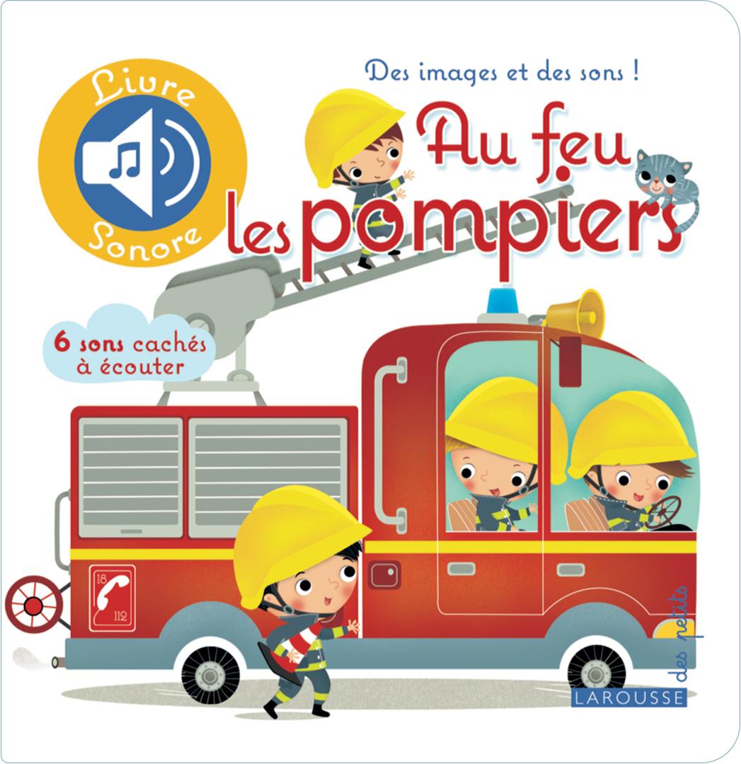 AU FEU LES POMPIERS - Ed. Larousse