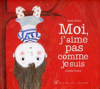 """""""Moi j'aime pas comme je suis """", Albin Michel jeunesse, 2011"""