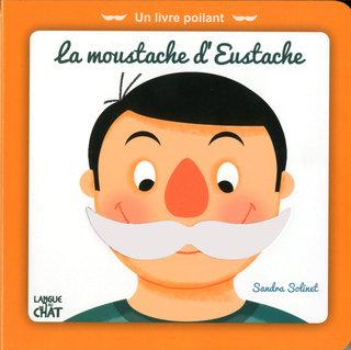La moustache d'Eustache. Ed Langue au chat.