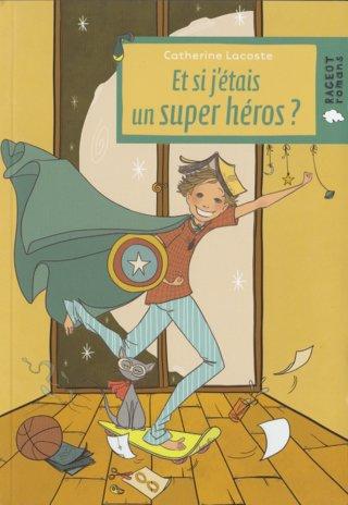 Et si j'étais un super héros ? - éditions Rageot